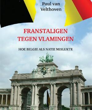 Franstaligen tegen Vlamingen. Hoe België als natie mislukte.