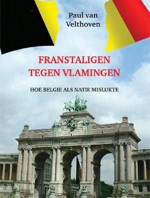 Franstaligen tegen Vlamingen. Hoe België als natie mislukte